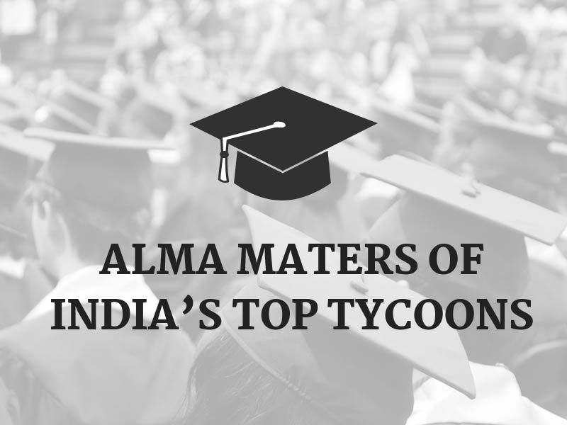Alma Maters of India's Top Tycoons